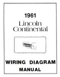 lincoln 1961 continental wiring diagram manual 61 this listing is for one brand new 1961 lincoln continental wiring diagram manual measuring approximately 8 ½ x 11 covering fuse data lamp bulb data