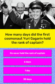 Hero of the soviet union gagarin gagarin struggled with drinking on the heels of his fame, but by the late 1960s had returned to his. How Many Days Did The First Trivia Answers Quizzclub