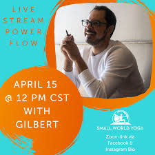 Small World Yoga - Live Stream Power Flow with Gilbert Valenzuela! Roll out  your mat Wednesday April 15 at 12PM CST for a creative power vinyasa class  that is sure to leave