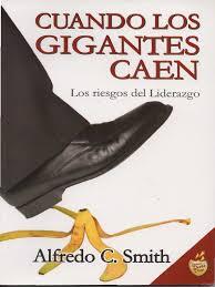 Smith, Alfredo C. - Cuando Los Gigantes Caen. Los Riesgos Del Liderazgo |  Liderazgo | Pecado