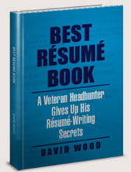 Best Resume Book: A Veteran Headhunter Gives Up His Resume Writing Secrets  by David Wood