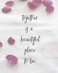 Together Is A Beautiful Place To Be Quote Best Of Pin By Martha Keene On Quotes Pinterest Relationship Quotes