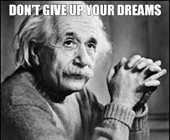 Albert Einstein Quotes Don't Give Up Your Dreams - Funny ...