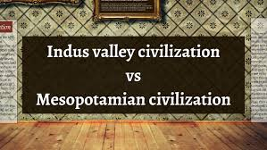 Mesopotamian Civilization Indus Valley Civilization Vs Mesopotamian Civilization By