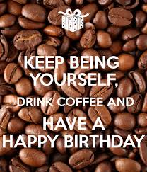 Image result for birthday coffee