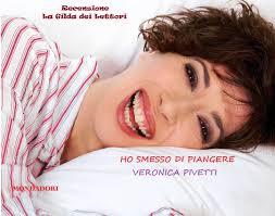 """Recensione del libro """"Ho smesso di piangere"""" di Veronica Pivetti – la gilda  dei lettori"""
