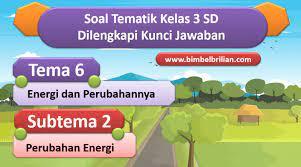 Iii ( tiga ) : Soal Tema 6 Kelas 3 Sd Subtema 2 Perubahan Energi Dan Kunci Jawaban Bimbel Brilian