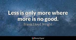 Frank Lloyd Wright Quotes Awesome Less Is Only More Where More Is No Good Frank Lloyd Wright