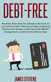 Debt Free Breakfree From Debt The Ultimate Life Hacks To Live