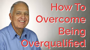 how to overcome being overqualified for jobs careerhmo how to overcome being overqualified for jobs careerhmo