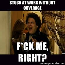 Stuck at work without coverage F*ck me, Right? - fuck me right ... via Relatably.com