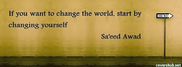 world quotes sayings images page  if you want to change the world start by changing yourself