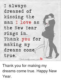You Are The Man Of My Dreams Quotes Best of I Always Dreamed Of Kissing The Man I Love As 24 The New Year Rings
