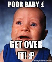 Poor baby :( Get over it! :p - Crying Baby | Meme Generator via Relatably.com