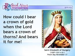 Image result for PICTURES AND QUOTES OF SAINT ELIZABETH OF HUNGARY