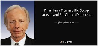 Harry Truman Quotes Delectable Joe Lieberman Quote I'm A Harry Truman JFK Scoop Jackson And Bill
