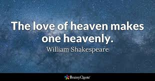 Shakespeare Quotes Love Extraordinary The Love Of Heaven Makes One Heavenly William Shakespeare