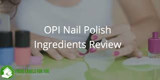 opi nail polish ings review safe or toxic