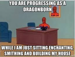 You are progressing as a Dragonborn While I am just sitting ... via Relatably.com