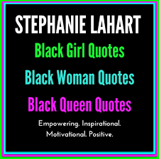Black Girl Quotes Awesome Stephanie Lahart Black Girl Quotes Black Woman Quotes And Black