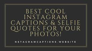 Cool Quotes Best 48 Best Cool Instagram Captions Selfie Quotes For Your Photos