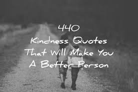 Kindness Quotes Cool 48 Kindness Quotes That Will Make You A Better Person