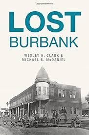 Lost Burbank: McDaniel, Wesley H. Clark & Michael B., McDaniel, Michael B.:  9781467119771: Amazon.com: Books