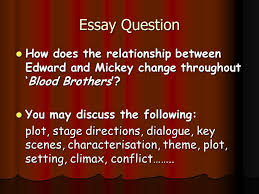 blood brothers essay ppt video online essay question how does the relationship between edward and mickey change throughout blood brothers