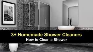 3 homemade shower cleaner recipes how to clean a shower