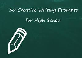 fun creative writing prompts for high school