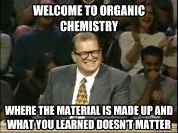 Welcome to organic chemistry Where the material is made up and ... via Relatably.com