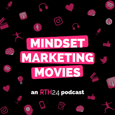 Mindset Marketing Movies - an RTH24 podcast