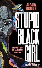 Amazon.co.jp: Stupid Black Girl: Essays from an American African: Redux, Aisha,  McCarthy, Brianna: 洋書