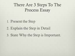 the process paper how to definition the process essay is there are 3 steps to the process essay 1 present the step 2