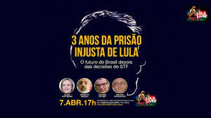 Comitê Nacional Lula Livre - 3 ANOS DA PRISÃO INJUSTA DE LULA – O FUTURO DO  BRASIL DEPOIS DAS DECISÕES DO STF