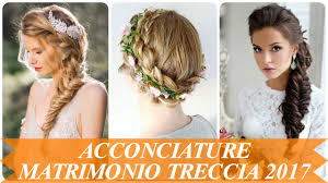 Acconciature Matrimonio Treccia 2017 Moderno Youtube