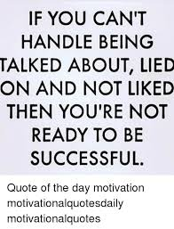 Successful Quotes Fascinating If YOU CAN'T HANDLE BEING TALKED ABOUT LIED ON AND NOT LIKED THEN