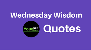 Wednesday Wisdom Quotes Simple Wednesday Wisdom Quotes For Your Motivation €� YourSelfQuotes