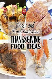 We have you covered for breakfast, lunch, dinner, and dessert! Classic Non Traditional Thanksgiving Food Ideas Today S Delight