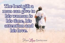 Gift Quotes Amazing The Best Gift A Man Can Give To His Woman Is His Time His Attention