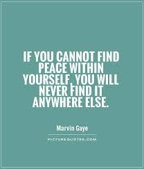 Quotes About Being At Peace With Yourself Best of If You Cannot Find Peace Within Yourself You Will Never Find It