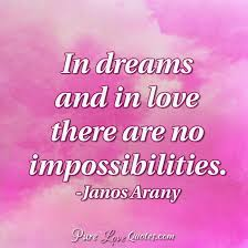 Love And Dreams Quotes Best of In Dreams And In Love There Are No Impossibilities PureLoveQuotes