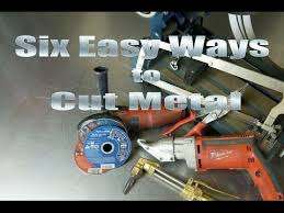 home metal tips 101 6 easy ways how to cut metal