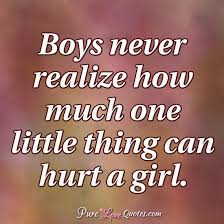 Love Hurt Quotes Adorable Boys Never Realize How Much One Little Thing Can Hurt A Girl