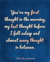 You're My First Thought In The Morning My Last Thought Before I New Thought For The Day Quotes