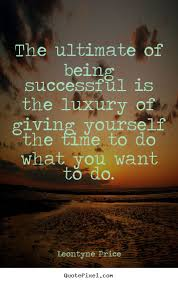 Giving Of Yourself Quotes Best Of Success Quotes The Ultimate Of Being Successful Is The Luxury