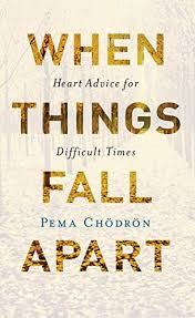 when things fall apart heart advice for difficult times  when things fall apart heart advice for difficult times shambhala classics by