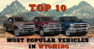 Top 10 Most Popular Vehicles in the state of Wyoming