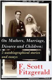 Divorce Essays On Mothers Marriage Divorce And Children 5 Autobiographical Stories And Essays Ebook By Fitzgerald Francis Scott Rakuten Kobo