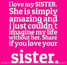 Love My Sister Quotes Classy I Love My SISTER She Is Simply Amazing And I Just Couldn't Imagine